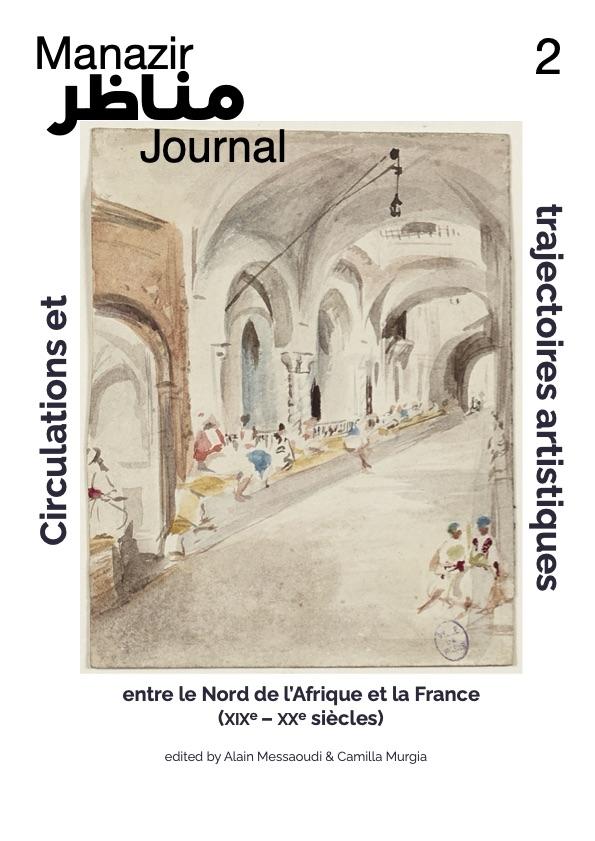 Manazir; Journal; 2; circulations; trajectoires; artistiques; Nord de l'Afrique; France; XIXe-XXe siècles); Alain Messaoudi; Camilla Murgia; 2020